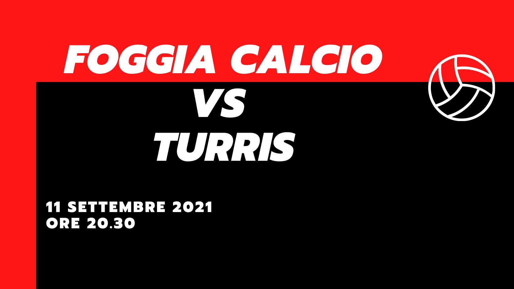 Foggia Calcio – Turris Le probabili formazioni 11 settembre 2021