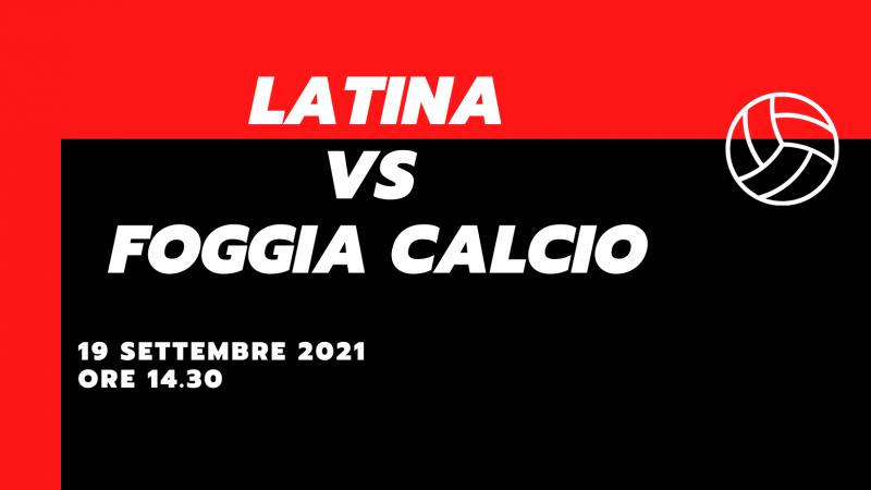 Latina – Foggia Calcio le probabili formazioni 19 settembre 2021 Serie C